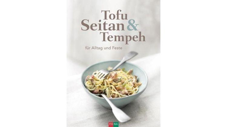 Tofu, Seitan und Tempeh – Eine Rezeptsammlung für jede Gelegenheit