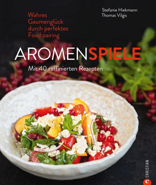Foodpairing lernen – Aromenspiele von Stefanie Hiekmann und Thomas Vilgis