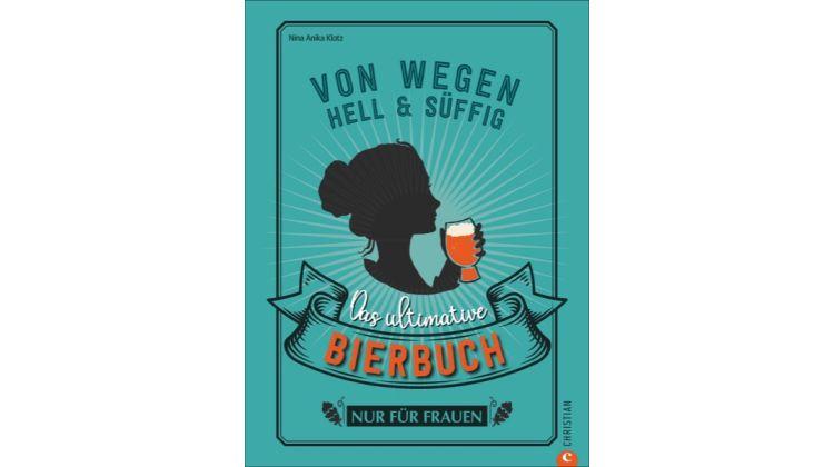 Das ultimative Bierbuch nur für Frauen von Nina Anika Klotz - Foto: Christian Verlag