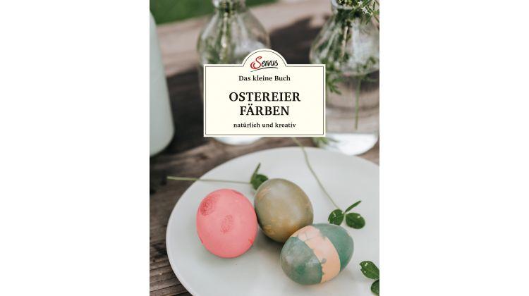 """Servus, Das kleine Buch: """"Ostereier färben. Natürlich und kreativ"""" von Christine Mittermayr"""