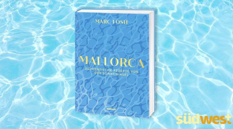 Marc Fosh - Ein kulinarischer Liebesbrief an Mallorca - Foto: Südwest Verlag