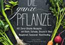 Susanne Kreihe, Christian Verlag: Die ganze Pflanze. 60 Zero-Waste Rezepte mit Blatt, Schale, Strunk und Stiel