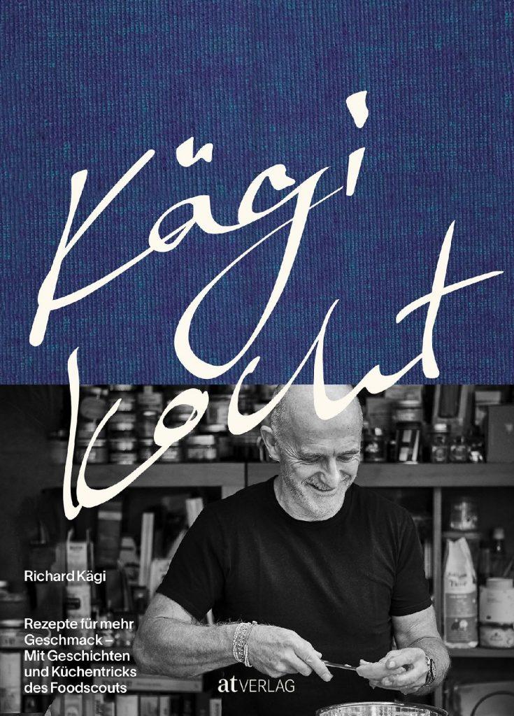 Kägi kocht Rezepte für mehr Geschmack. • Mit Geschichten und Küchentricks des Foodscouts Richard Kägi - Foto: AT Verlag